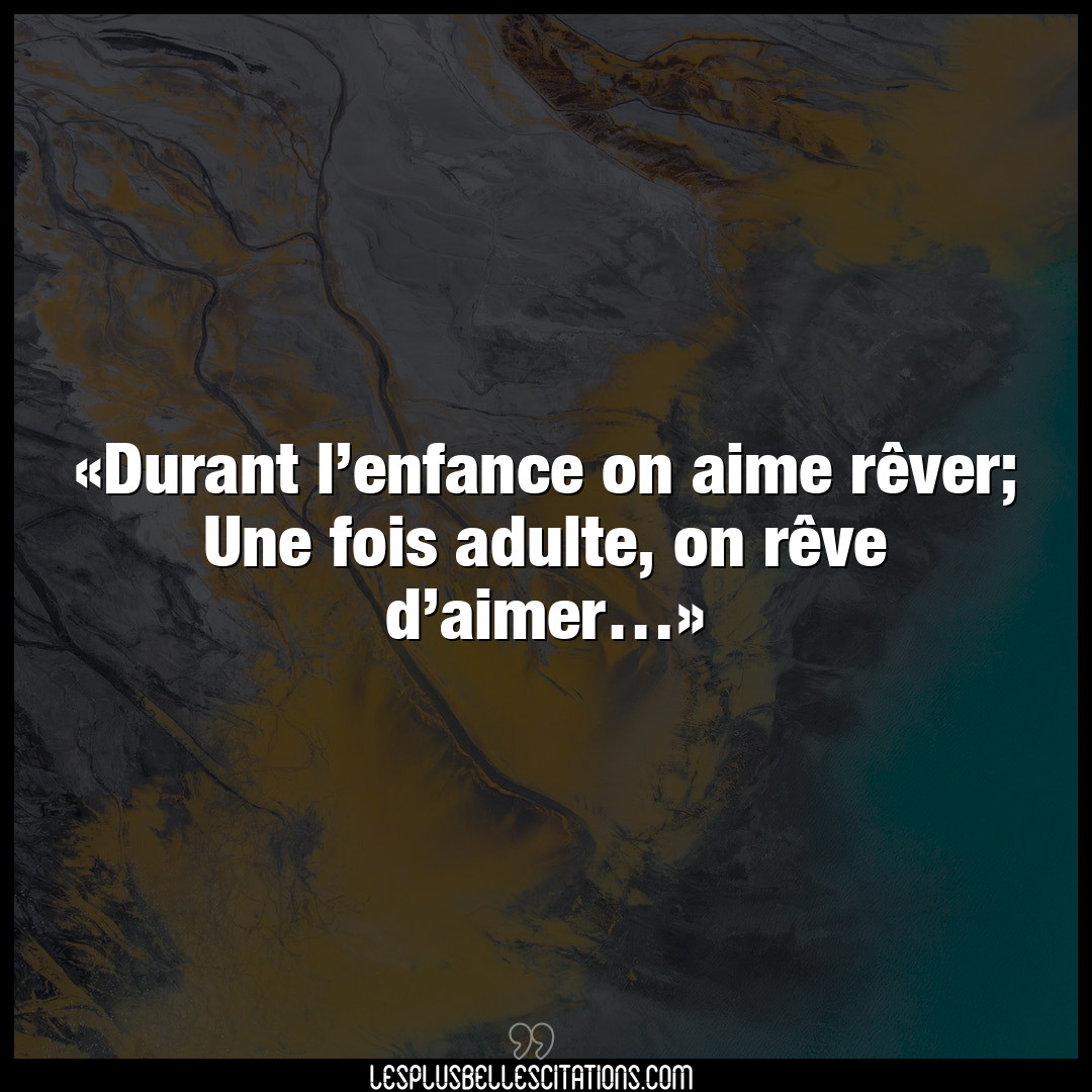 Durant l'enfance on aime rêver
