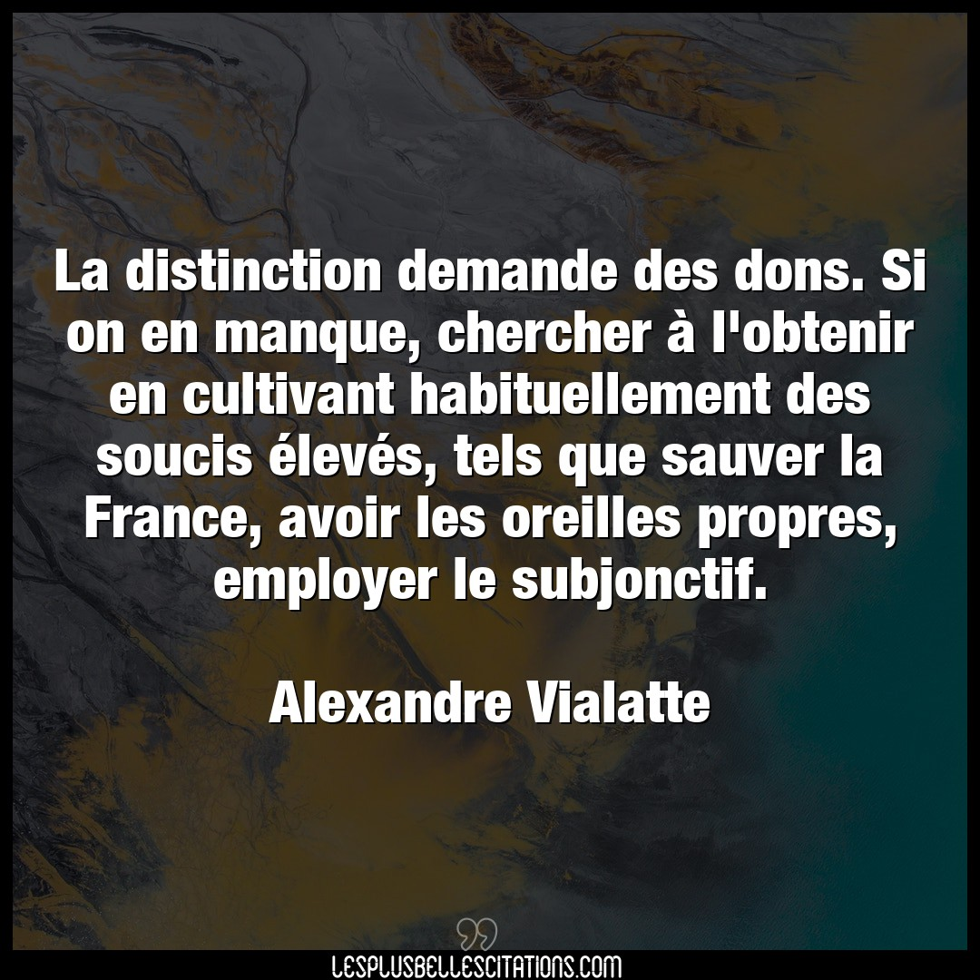 La distinction demande des dons. Si on en man