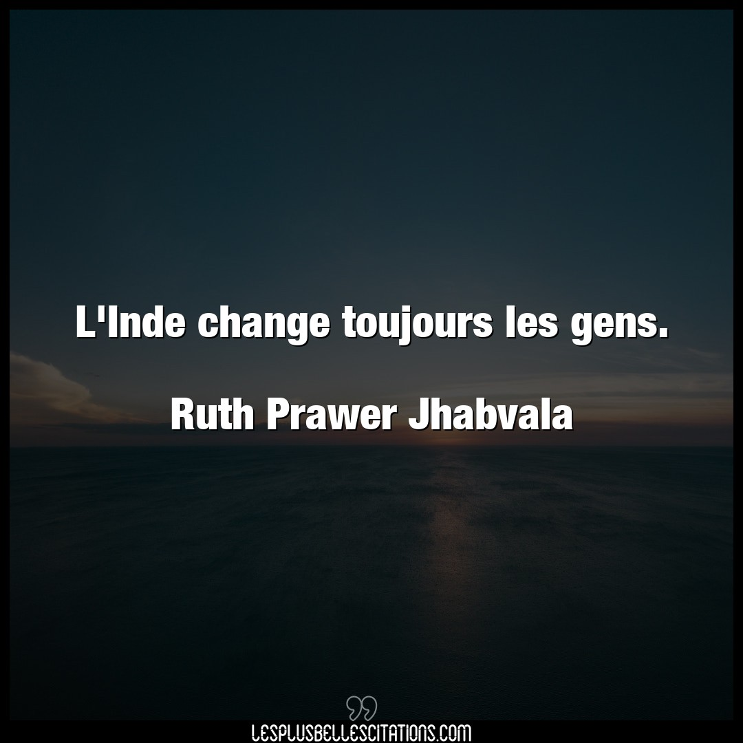 L'Inde change toujours les gens.