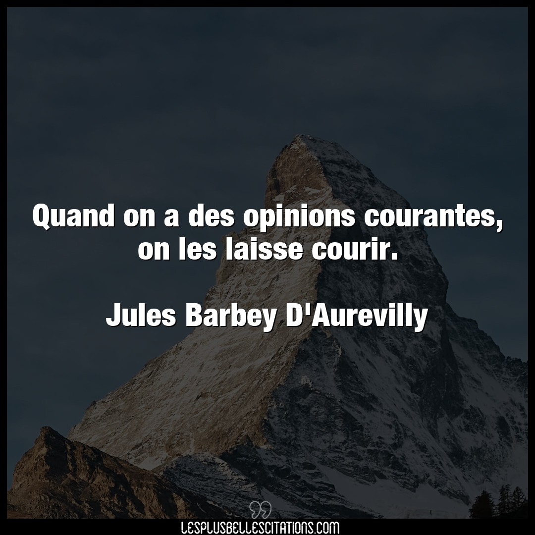 Quand on a des opinions courantes, on les lai